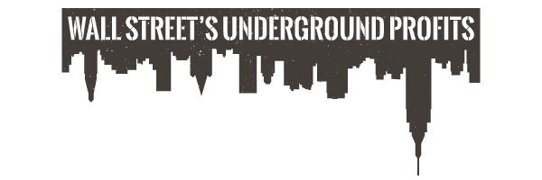 Wall Street's Underground Profits